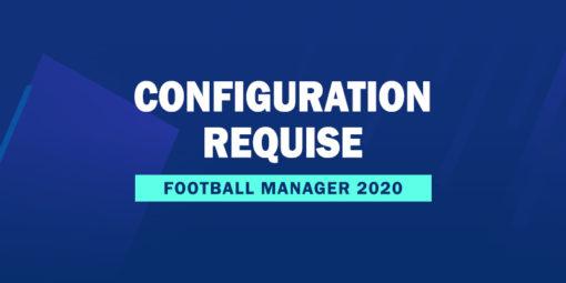 FM20 Configuration Requise