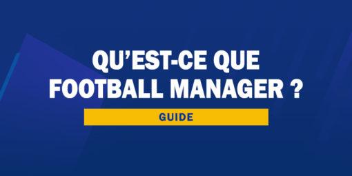 Guide - Qu'est-ce que Football Manager