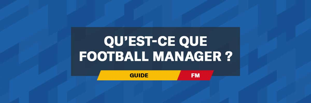 Qu'est-ce que Football Manager ?