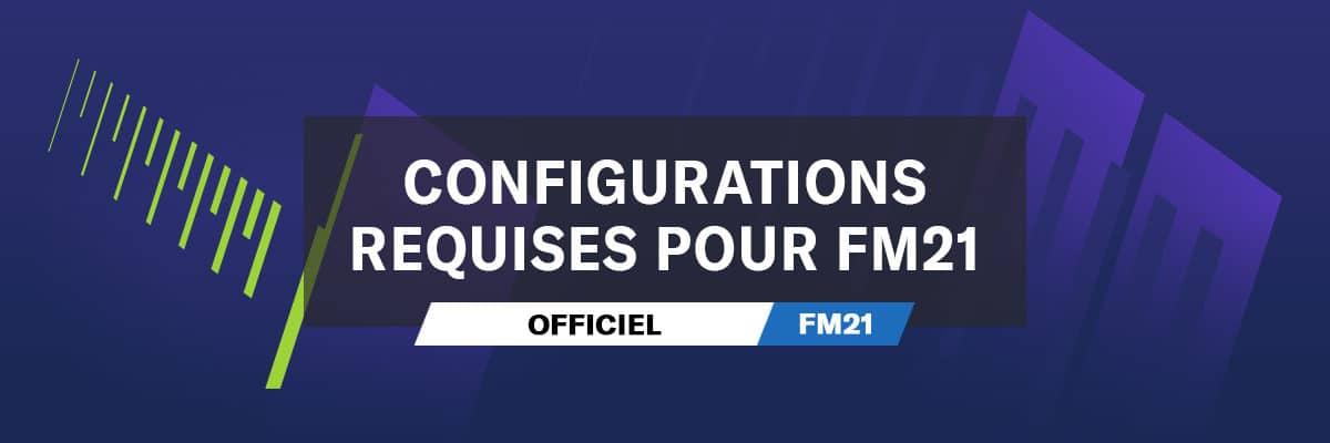 Configurations requises pour FM21