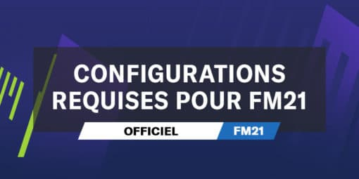 Configurations requises pour FM21