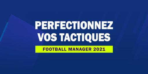 FM21 - Perfectionnez vos tactiques