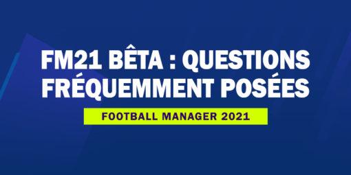 FM21 bêta - Questions fréquemment posées