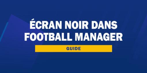 Écran noir dans Football Manager