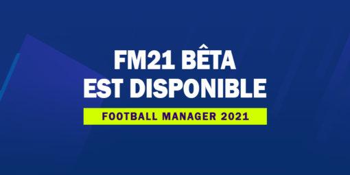 FM 2021 bêta est disponible