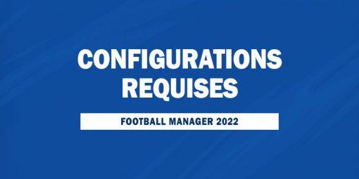Configurations requises pour FM22