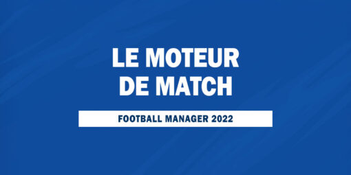 Le Moteur de match FM22